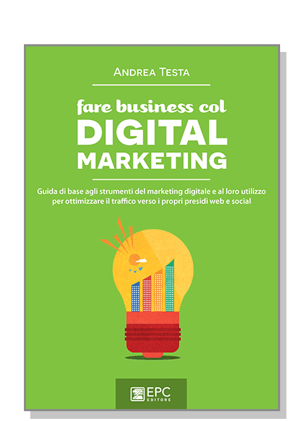 fare business col DIGITAL MARKETING, EPC Editore, maggio 2015, Testa Andrea