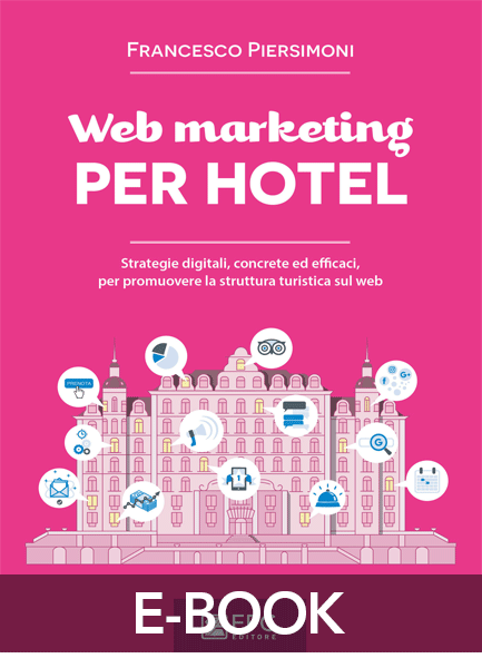 Web marketing PER HOTEL, EPC Editore, dicembre 2018, Piersimoni Francesco