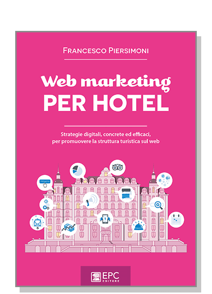 Web marketing PER HOTEL, EPC Editore, novembre 2018, Piersimoni Francesco